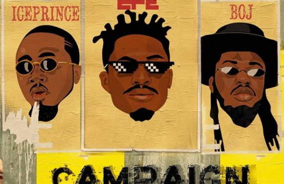Efe set to drop 'Campaign' -- featuring Ice Prince, BOJ