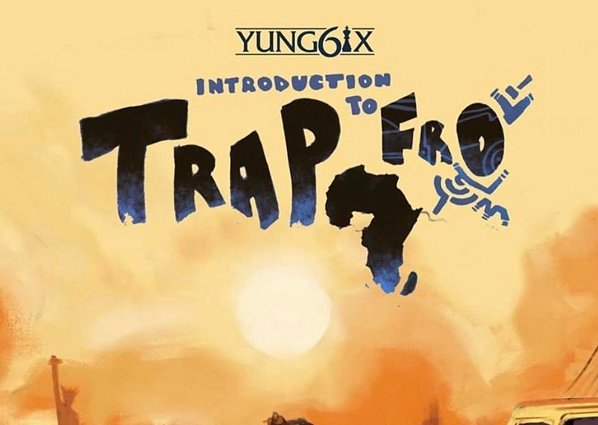 DOWNLOAD: Yung6ix drops 11-track album 'Introduction To Trapfro'
